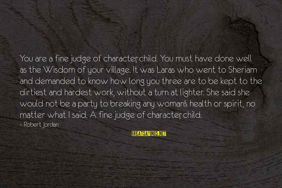Said And Done Sayings By Robert Jordan: You are a fine judge of character, child. You must have done well as the