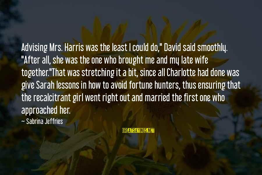 """Said And Done Sayings By Sabrina Jeffries: Advising Mrs. Harris was the least I could do,"""" David said smoothly. """"After all, she"""