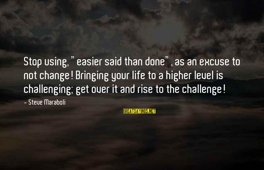 "Said And Done Sayings By Steve Maraboli: Stop using, ""easier said than done"", as an excuse to not change! Bringing your life"