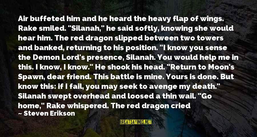 """Said And Done Sayings By Steven Erikson: Air buffeted him and he heard the heavy flap of wings. Rake smiled. """"Silanah,"""" he"""