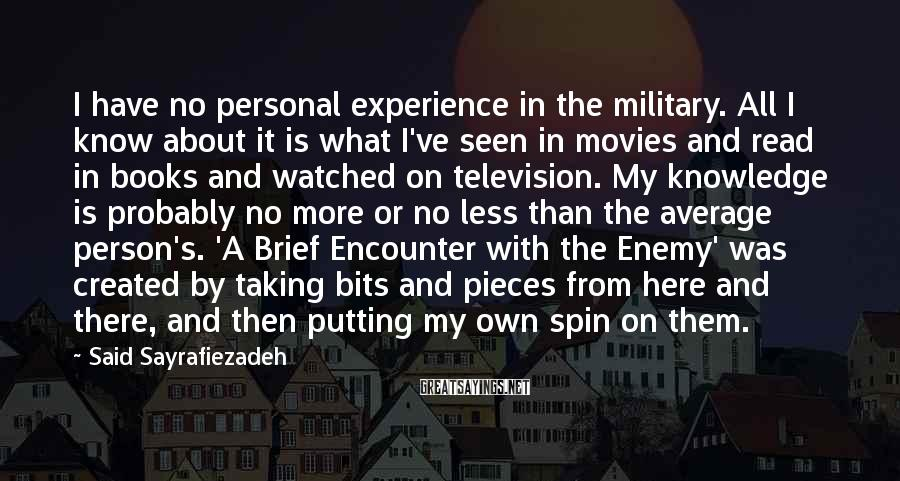 Said Sayrafiezadeh Sayings: I have no personal experience in the military. All I know about it is what