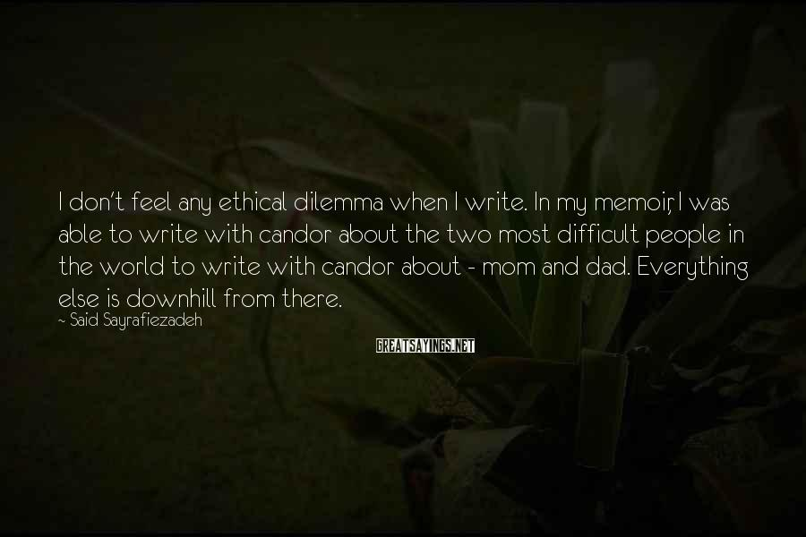 Said Sayrafiezadeh Sayings: I don't feel any ethical dilemma when I write. In my memoir, I was able