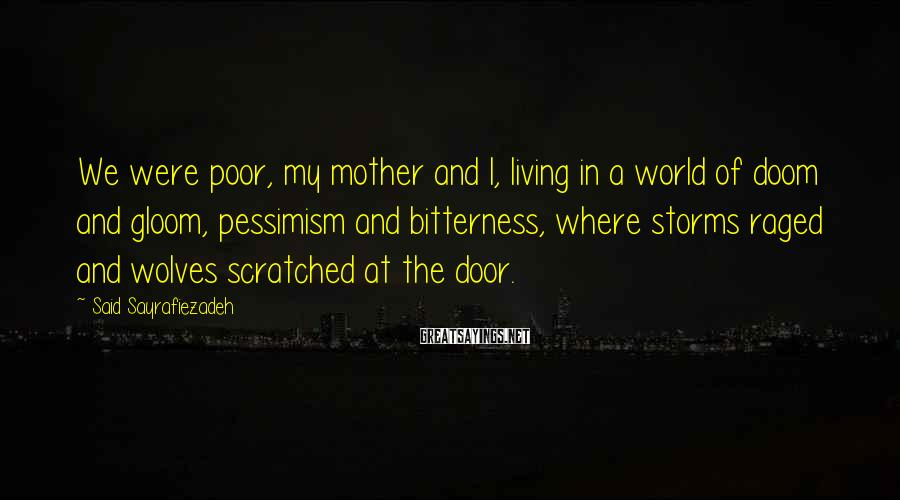 Said Sayrafiezadeh Sayings: We were poor, my mother and I, living in a world of doom and gloom,