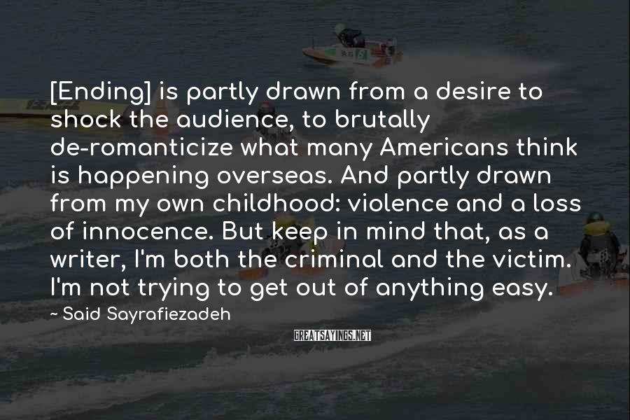 Said Sayrafiezadeh Sayings: [Ending] is partly drawn from a desire to shock the audience, to brutally de-romanticize what