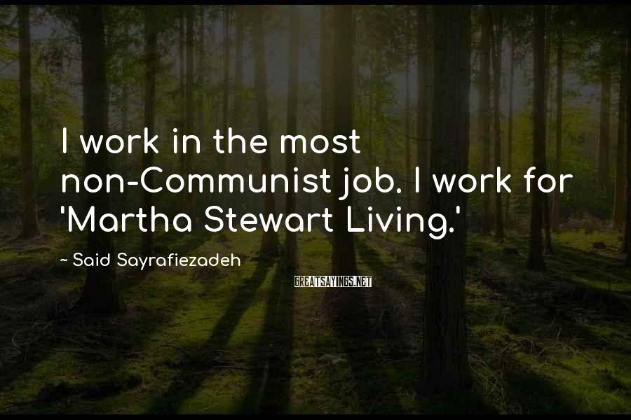 Said Sayrafiezadeh Sayings: I work in the most non-Communist job. I work for 'Martha Stewart Living.'