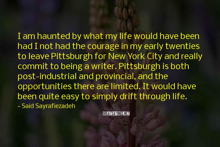 Said Sayrafiezadeh Sayings: I am haunted by what my life would have been had I not had the