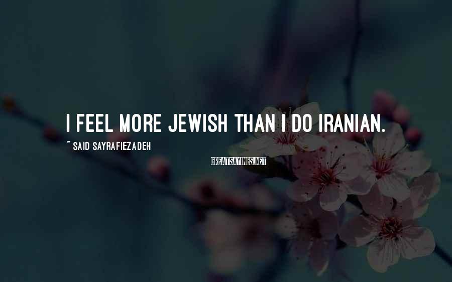 Said Sayrafiezadeh Sayings: I feel more Jewish than I do Iranian.