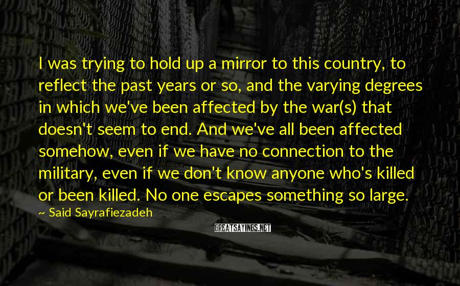 Said Sayrafiezadeh Sayings: I was trying to hold up a mirror to this country, to reflect the past