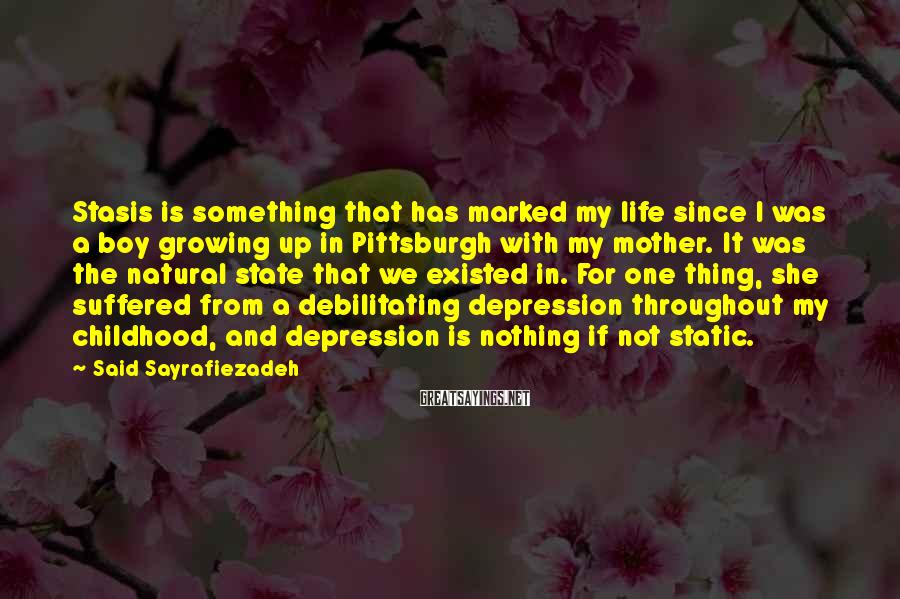 Said Sayrafiezadeh Sayings: Stasis is something that has marked my life since I was a boy growing up