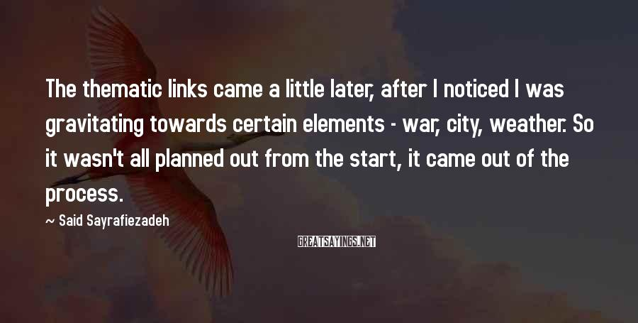 Said Sayrafiezadeh Sayings: The thematic links came a little later, after I noticed I was gravitating towards certain