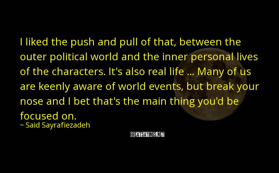 Said Sayrafiezadeh Sayings: I liked the push and pull of that, between the outer political world and the