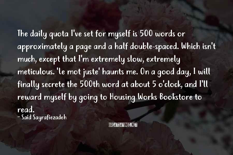 Said Sayrafiezadeh Sayings: The daily quota I've set for myself is 500 words or approximately a page and