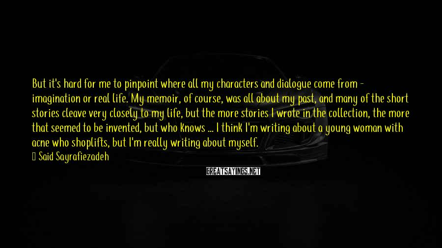 Said Sayrafiezadeh Sayings: But it's hard for me to pinpoint where all my characters and dialogue come from