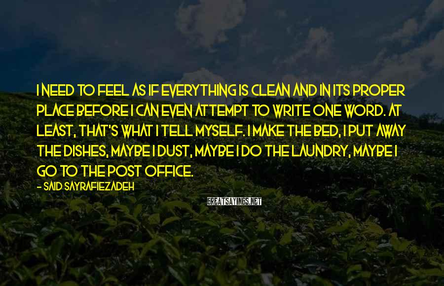 Said Sayrafiezadeh Sayings: I need to feel as if everything is clean and in its proper place before