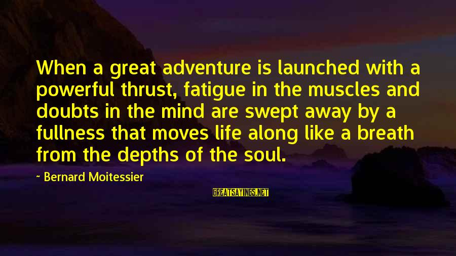 Sailing And Adventure Sayings By Bernard Moitessier: When a great adventure is launched with a powerful thrust, fatigue in the muscles and