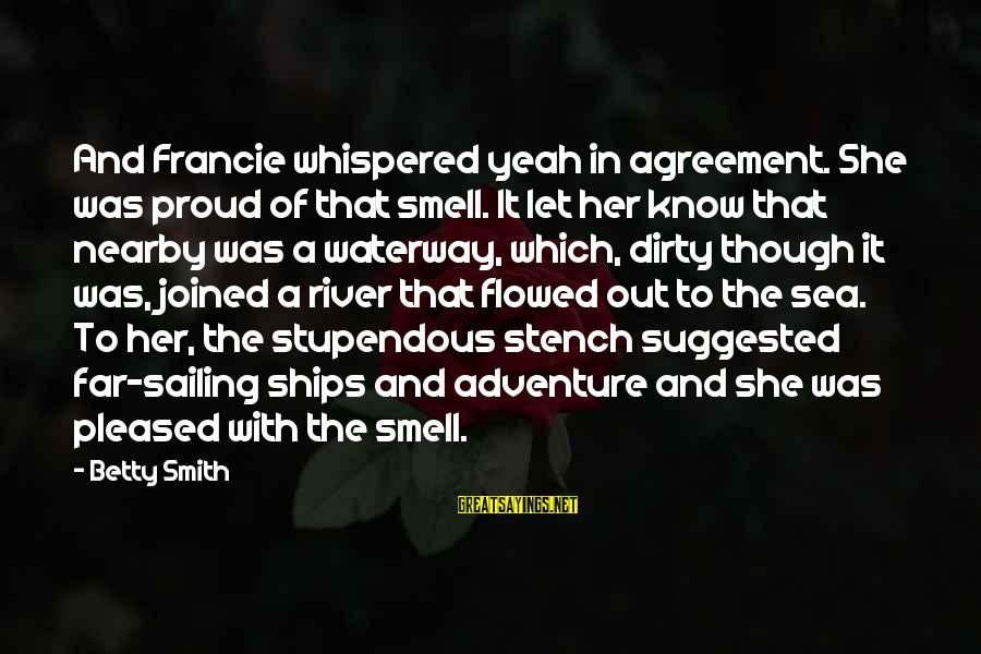 Sailing And Adventure Sayings By Betty Smith: And Francie whispered yeah in agreement. She was proud of that smell. It let her