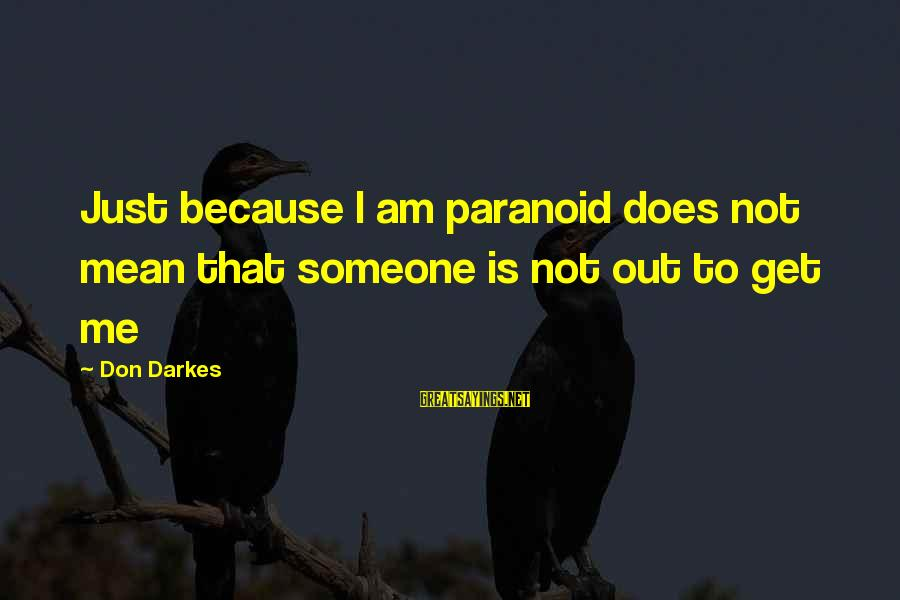 Sailing And Adventure Sayings By Don Darkes: Just because I am paranoid does not mean that someone is not out to get