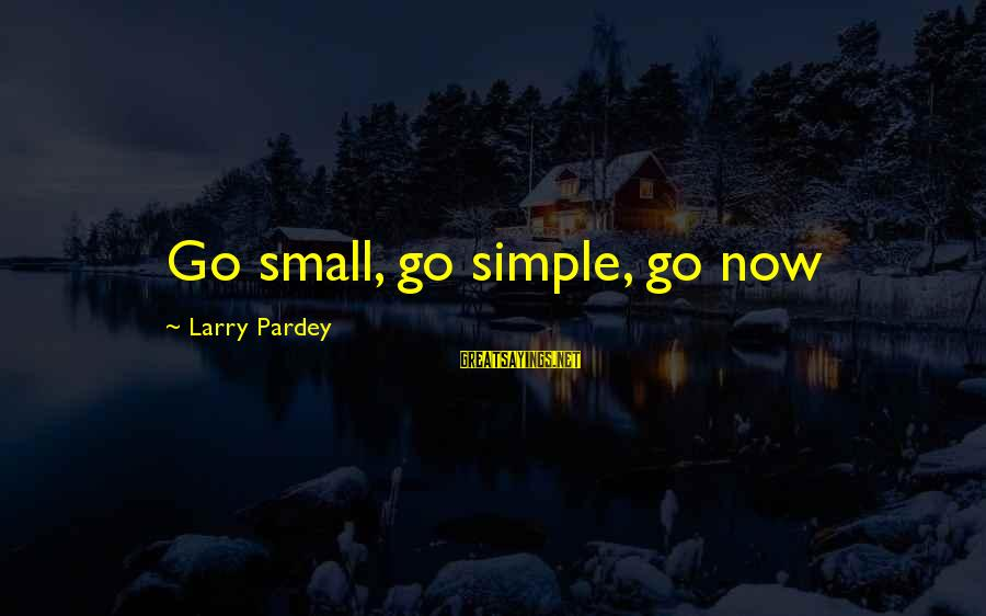 Sailing And Adventure Sayings By Larry Pardey: Go small, go simple, go now