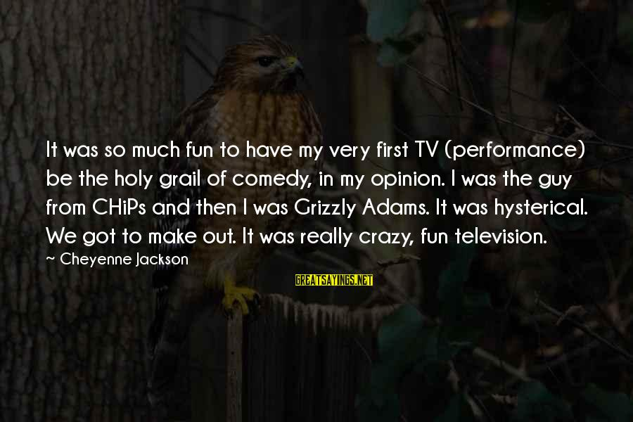 Sailors Retirement Sayings By Cheyenne Jackson: It was so much fun to have my very first TV (performance) be the holy