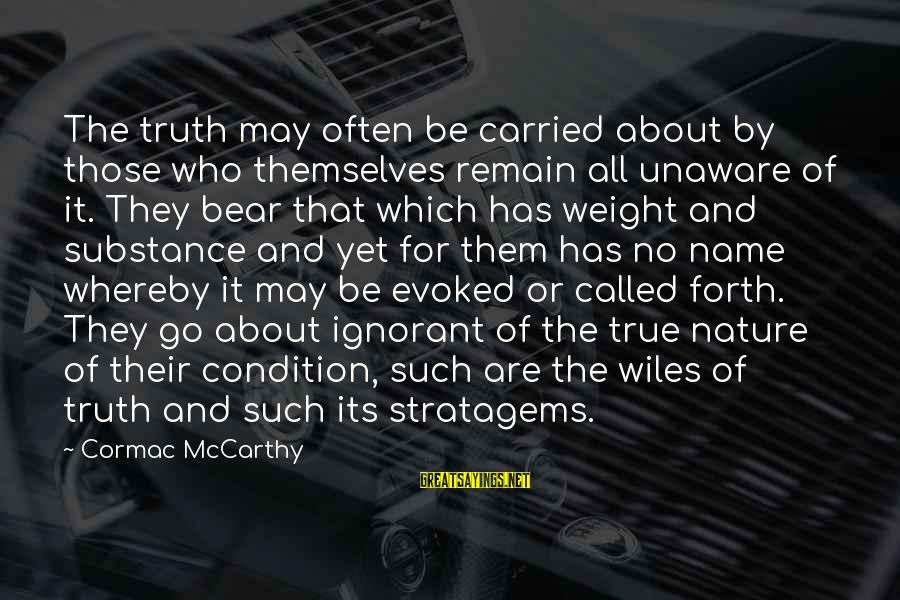 Sailors Retirement Sayings By Cormac McCarthy: The truth may often be carried about by those who themselves remain all unaware of