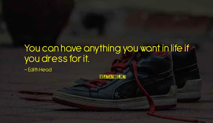 Sailors Retirement Sayings By Edith Head: You can have anything you want in life if you dress for it.