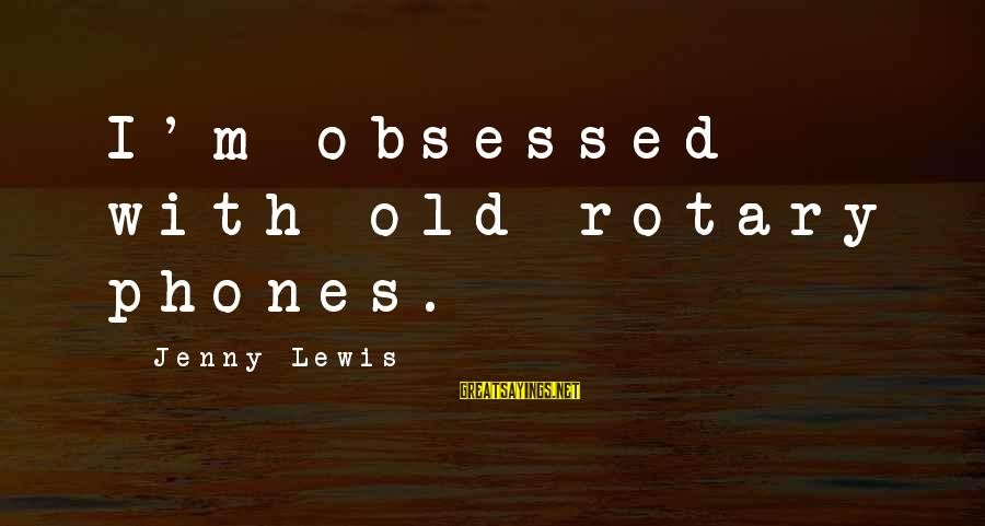 Sailors Retirement Sayings By Jenny Lewis: I'm obsessed with old rotary phones.
