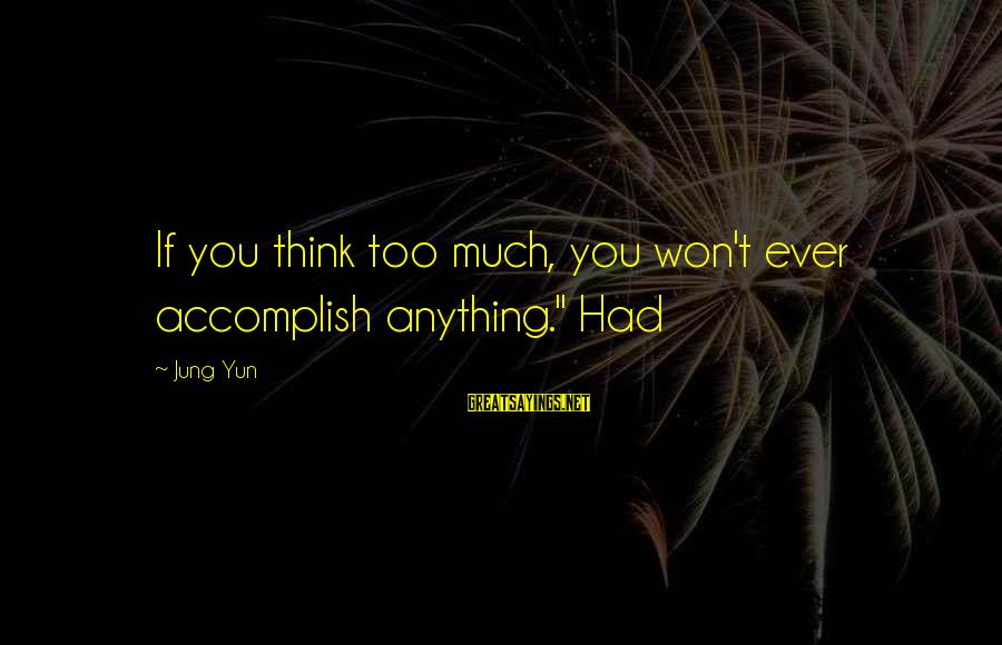 """Sailors Retirement Sayings By Jung Yun: If you think too much, you won't ever accomplish anything."""" Had"""
