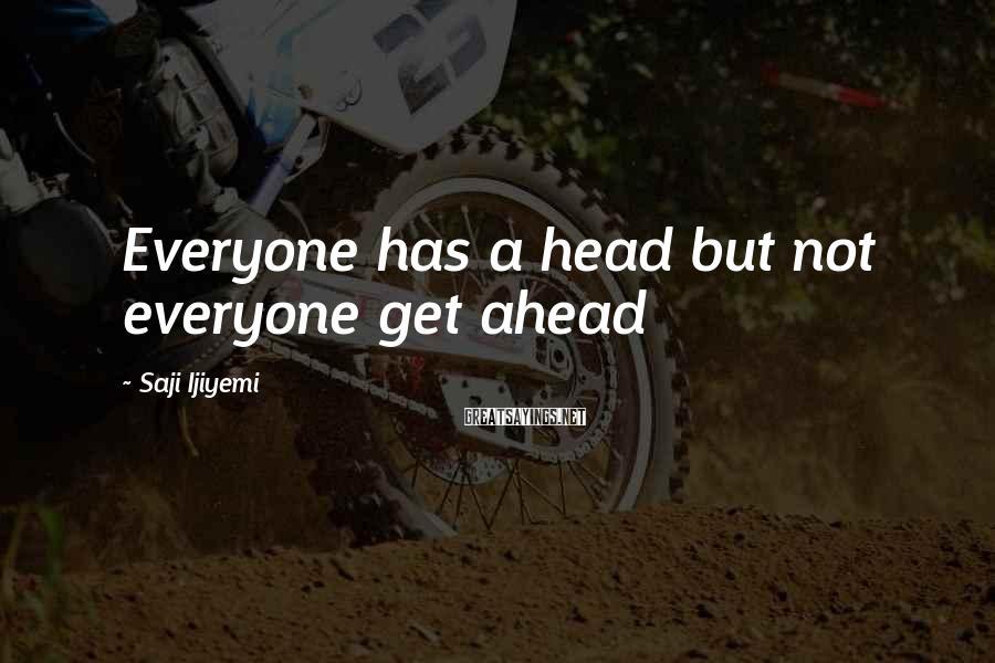 Saji Ijiyemi Sayings: Everyone has a head but not everyone get ahead