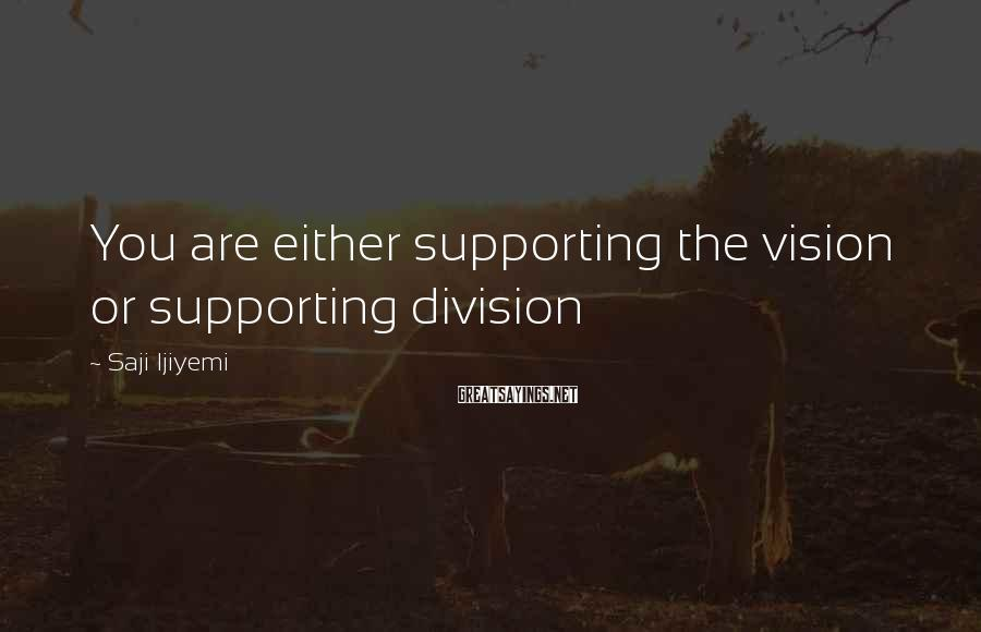 Saji Ijiyemi Sayings: You are either supporting the vision or supporting division