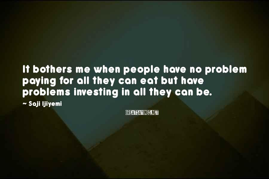 Saji Ijiyemi Sayings: It bothers me when people have no problem paying for all they can eat but