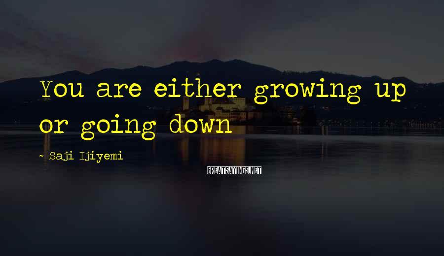 Saji Ijiyemi Sayings: You are either growing up or going down