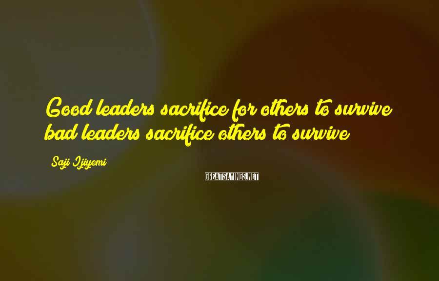Saji Ijiyemi Sayings: Good leaders sacrifice for others to survive; bad leaders sacrifice others to survive