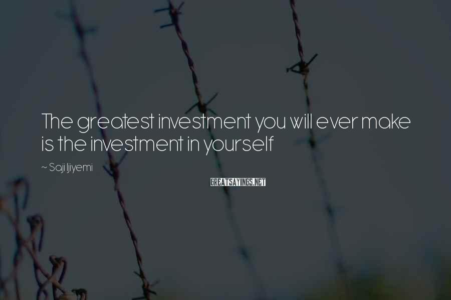 Saji Ijiyemi Sayings: The greatest investment you will ever make is the investment in yourself