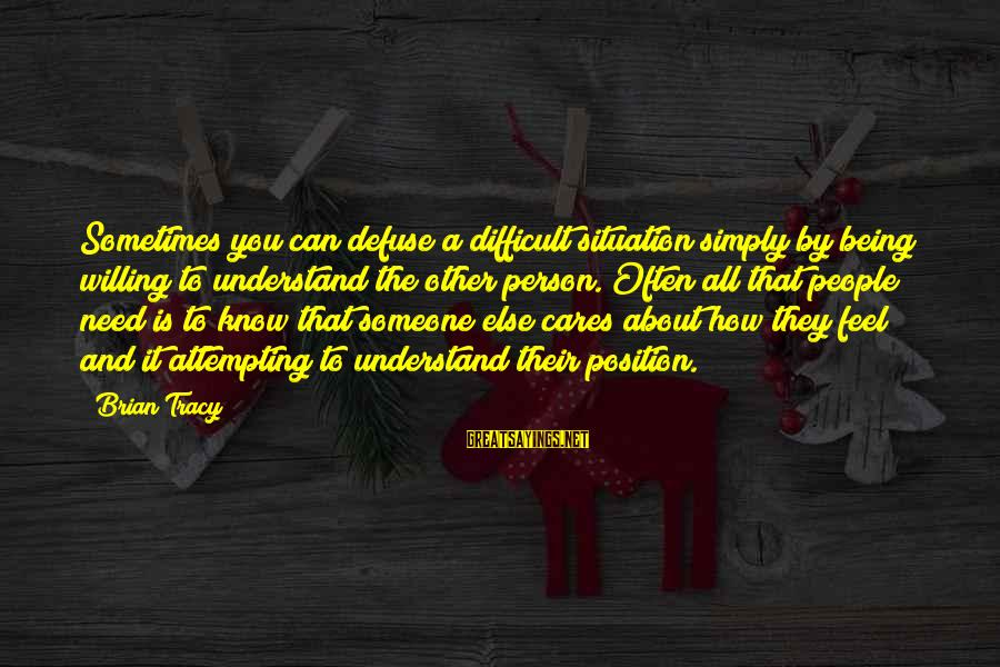 Sakena Yacoobi Sayings By Brian Tracy: Sometimes you can defuse a difficult situation simply by being willing to understand the other