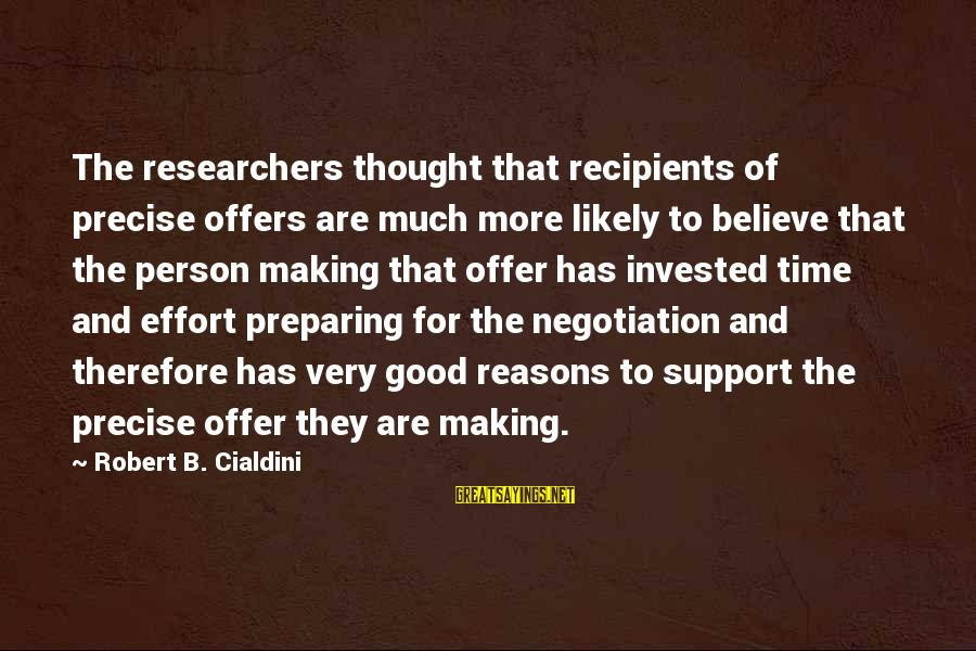 Sakena Yacoobi Sayings By Robert B. Cialdini: The researchers thought that recipients of precise offers are much more likely to believe that