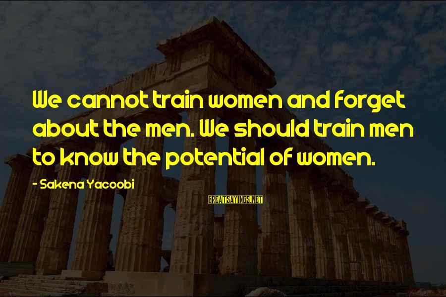 Sakena Yacoobi Sayings By Sakena Yacoobi: We cannot train women and forget about the men. We should train men to know