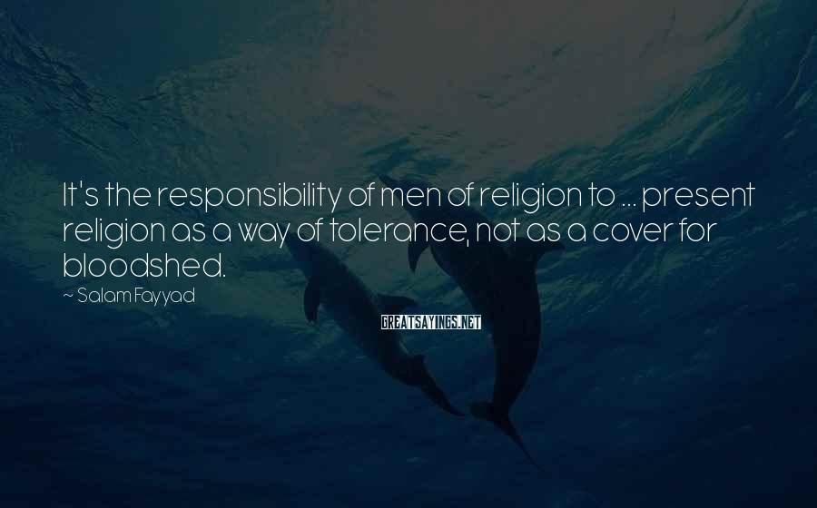 Salam Fayyad Sayings: It's the responsibility of men of religion to ... present religion as a way of