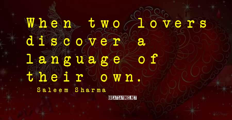 Saleem Sharma Sayings: When two lovers discover a language of their own.