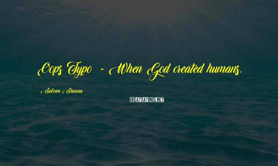 Saleem Sharma Sayings: Oops Typo! - When God created humans.