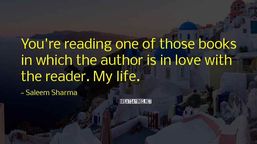 Saleem Sharma Sayings: You're reading one of those books in which the author is in love with the