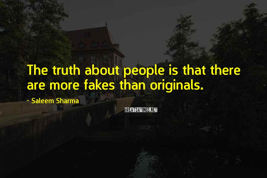 Saleem Sharma Sayings: The truth about people is that there are more fakes than originals.