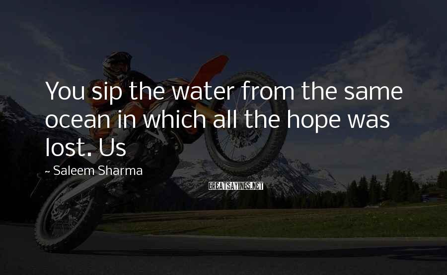 Saleem Sharma Sayings: You sip the water from the same ocean in which all the hope was lost.