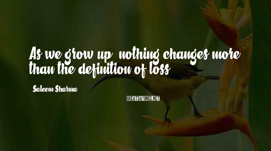 Saleem Sharma Sayings: As we grow up, nothing changes more than the definition of loss.