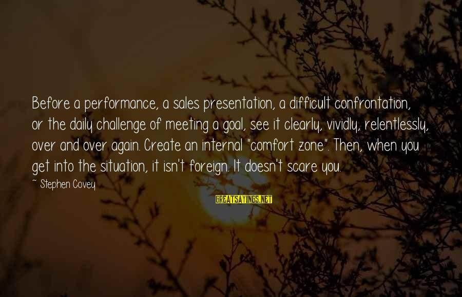 Sales Performance Sayings By Stephen Covey: Before a performance, a sales presentation, a difficult confrontation, or the daily challenge of meeting