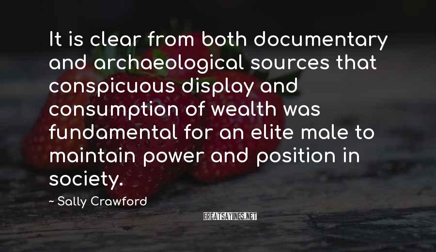 Sally Crawford Sayings: It is clear from both documentary and archaeological sources that conspicuous display and consumption of