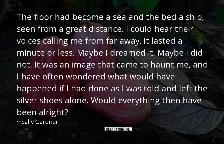 Sally Gardner Sayings: The floor had become a sea and the bed a ship, seen from a great