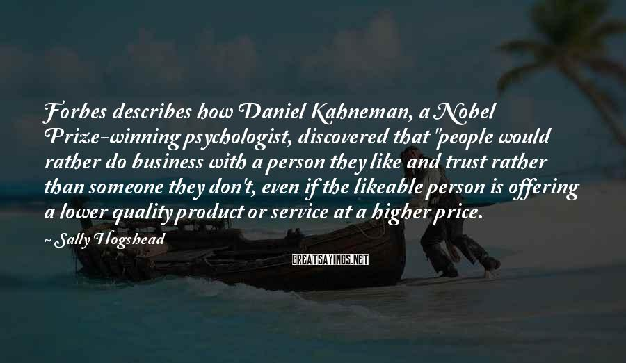"""Sally Hogshead Sayings: Forbes describes how Daniel Kahneman, a Nobel Prize-winning psychologist, discovered that """"people would rather do"""