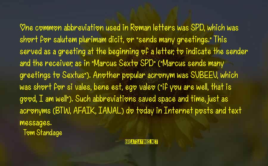 Salutem Sayings By Tom Standage: One common abbreviation used in Roman letters was SPD, which was short for salutem plurimam