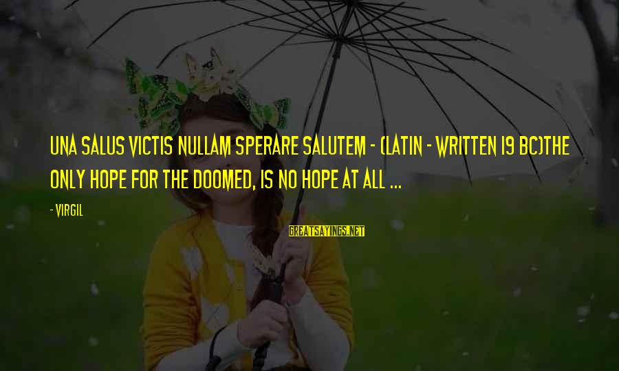 Salutem Sayings By Virgil: Una Salus Victis Nullam Sperare Salutem - (Latin - written 19 BC)The only hope for