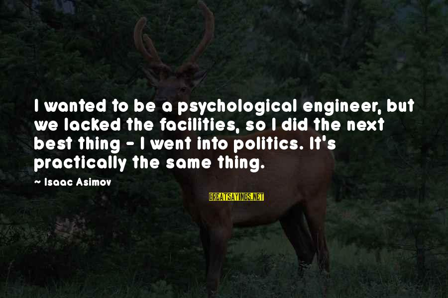 Salvor Sayings By Isaac Asimov: I wanted to be a psychological engineer, but we lacked the facilities, so I did
